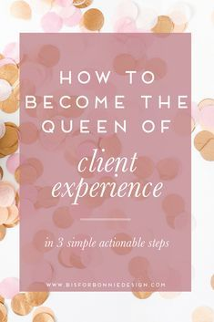 How To Become The Queen of Client Experience So many creatives in the industry struggle with the concept of client experience. Today I'm sharing three simple steps you can easily implement to create an intentional and thoughtful process to wow your clients at every turn of working together. | b is for bonnie design #creative #entrepreneur #clientexperience