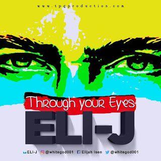 Audio: Eli J - Through Your Eyes [MP3 Download]   Gospel