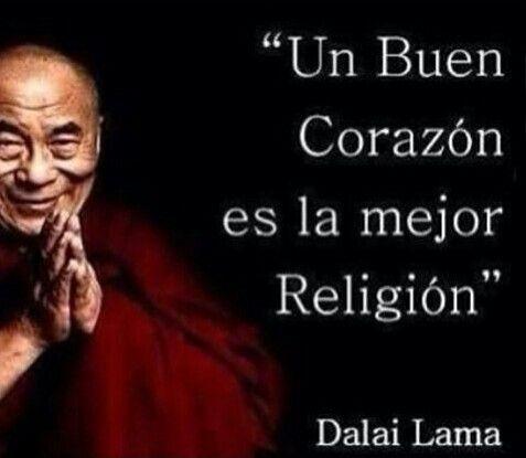"""""""Un Buen Corazón es la mejor Religión""""  -Dalai Lama."""