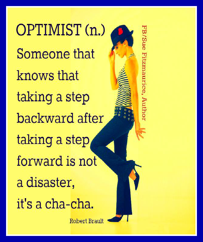 Wonderful definition of an optimist! Thanks, Sue Fitzmaurice! http://www.TheOilsWay.com