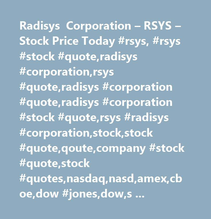 Radisys Corporation RSYS Stock Price Today Rsys Rsys Stock Custom Stock Quotes Today