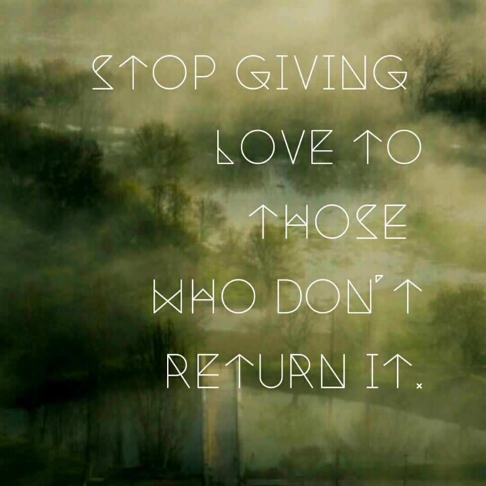Giving Love Quotes Stop Giving Love To Those Who Don't Return It Quotes  Pinterest