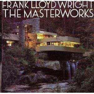 Frank Lloyd Wright: The Masterworks by David Larki