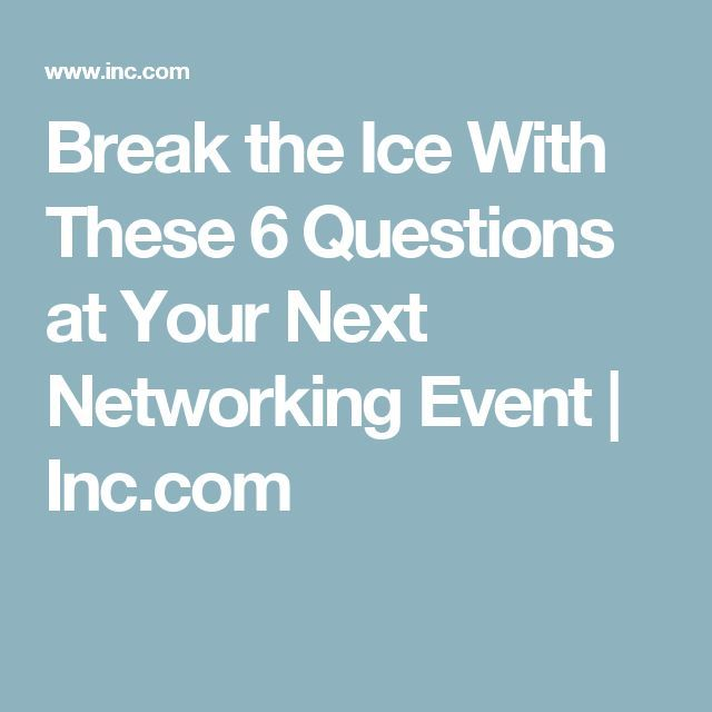 6 Icebreaker Questions to Ask When Seeking to Make a New Connection