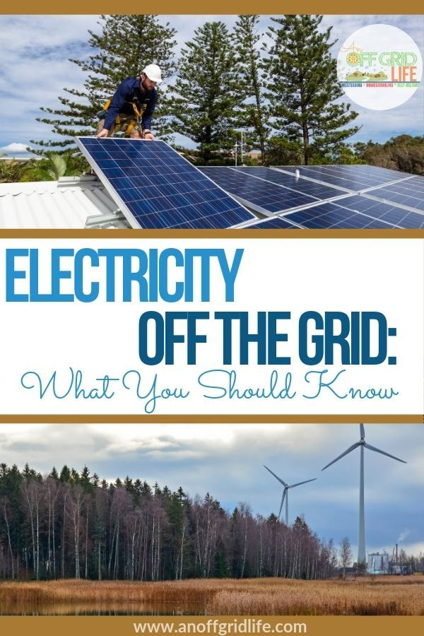 Off Grid Electricity What You Need To Know An Off Grid Life Solar Off The Grid Off Grid Cabin
