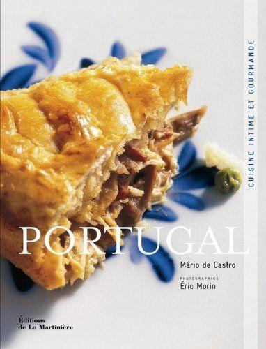 Portugal : Cuisine Intime Et Gourmande De Mario De Castro