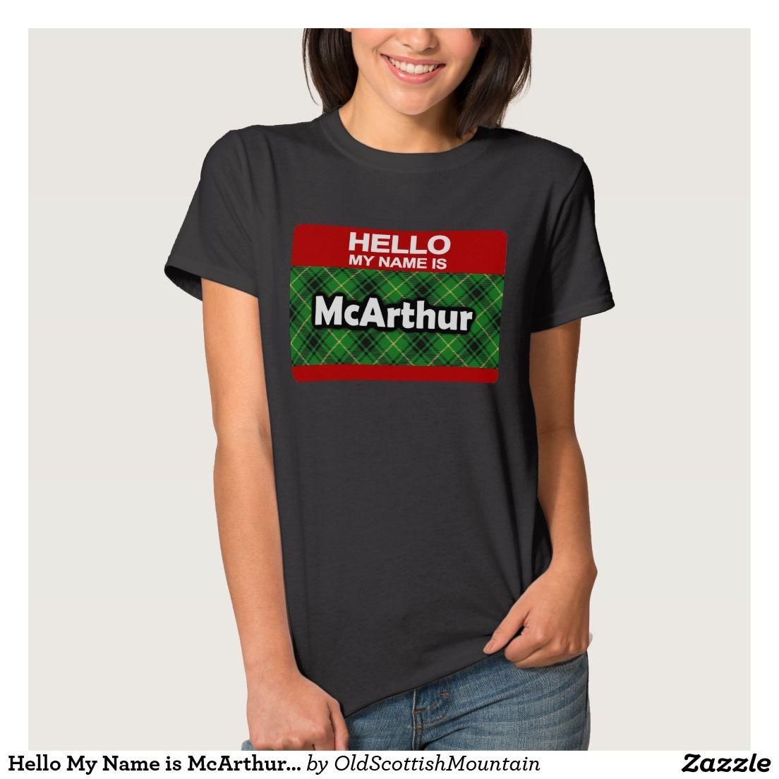 3c4947dd Hello My Name is McArthur Scottish Clan Tartan T-Shirt | Zazzle.com ...
