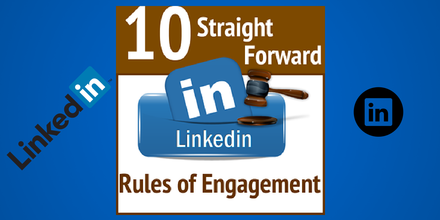 LinkedIn Connections - 10 Straight Forward Rules of Engagement