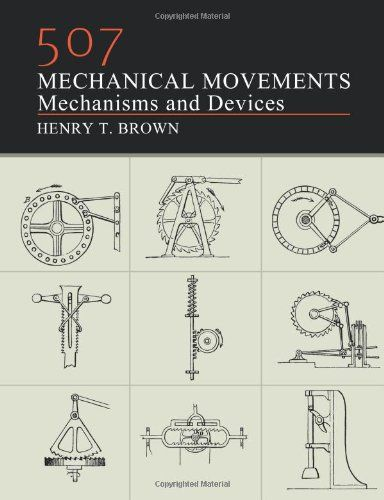 507 Mechanical Movements: Mechanisms and Devices by Henry...