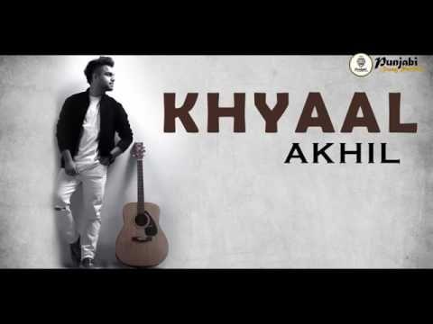 Khyaal (FULL SONG) || AKHIL || Latest Punjabi Song 2017 ||