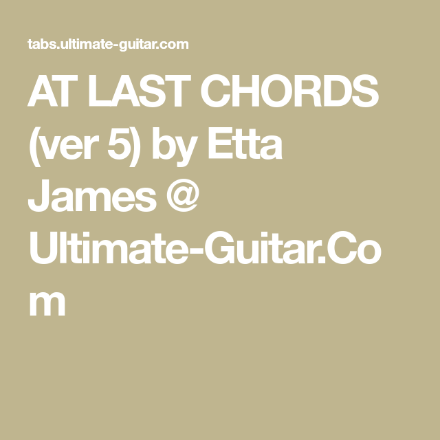 AT LAST CHORDS (ver 5) by Etta James @ Ultimate-Guitar.Com | Music ...