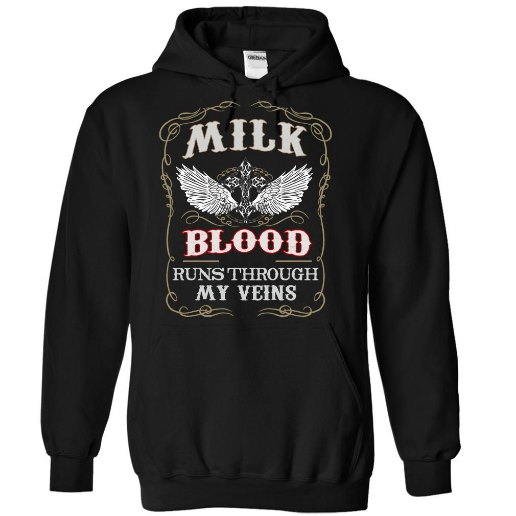 Milk blood runs though my veins T-Shirts, Hoodies. Get It Now ==► https://www.sunfrog.com/Names/Milk-Black-82047454-Hoodie.html?id=41382