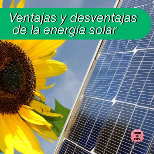 Saberdetodo Com Aprender De Todo En Un Solo Lugar Ventajas Desventajas Energiasolar Sol Energia Saberdetodo Energía Solar Energía Energía Renovable