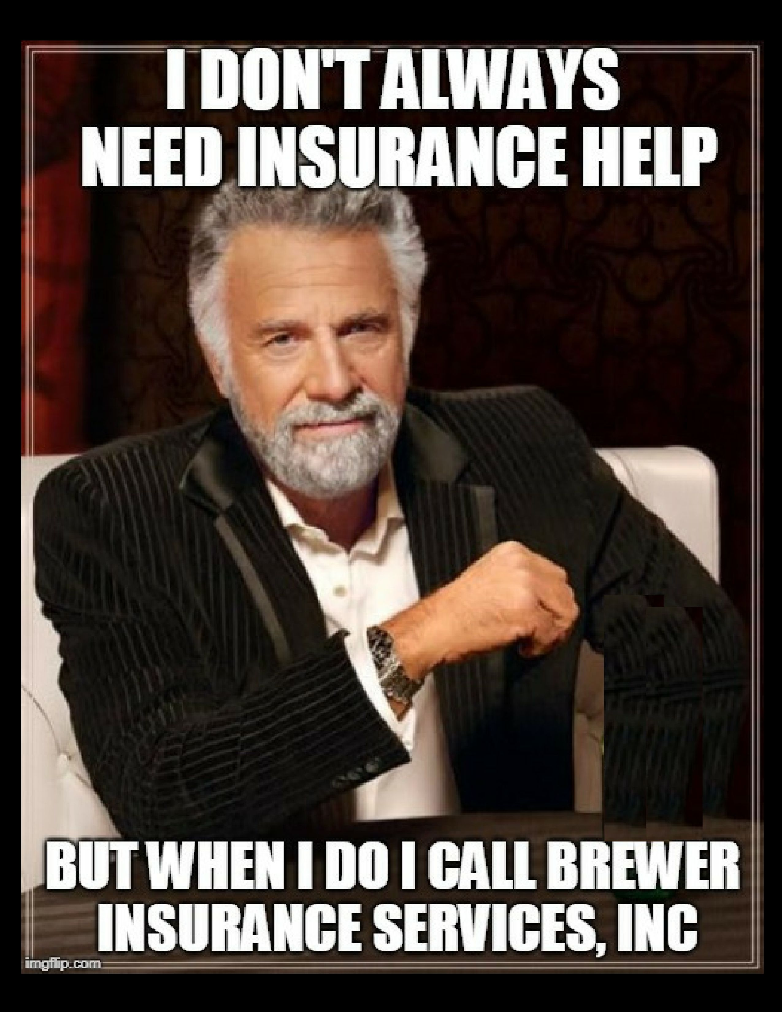 I Don T Always Need Insurance Help But When I Do I Call Brewer Insurance Services Inc Funny Quotes Flirting Quotes For Him Flirting