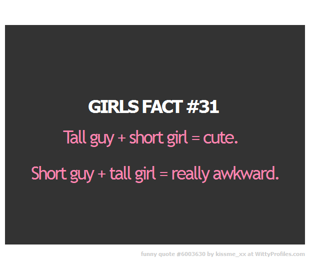 Girls Fact 31 Tall Guy Short Girl Cute Short Guy Tall Girl Really Awkward Witty Profiles Good Man Quotes Cute Quotes For Girls Guy Friend Quotes