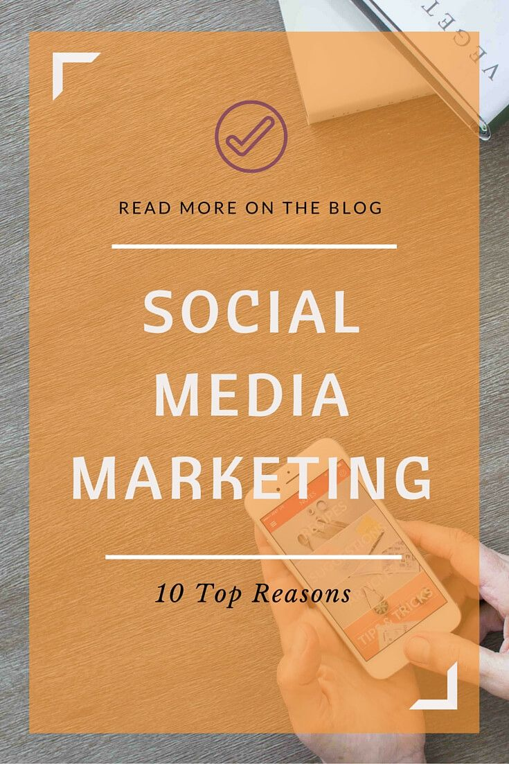 Top 10 Reasons You Need Social Media Marketing