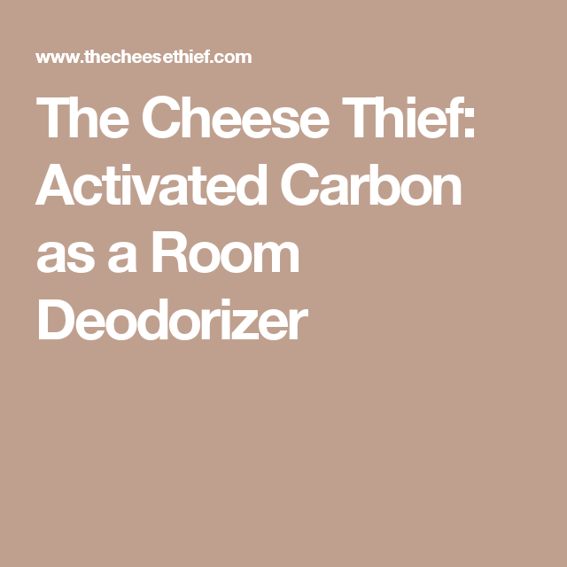The Cheese Thief: Activated Carbon as a Room Deodorizer