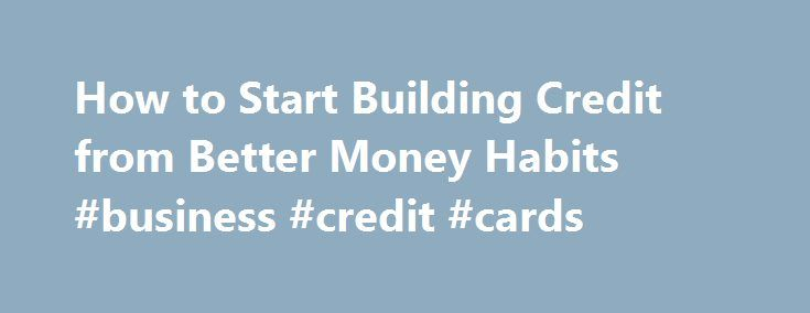 How to start building credit from better money habits business how to start building credit from better money habits business credit cards http colourmoves Choice Image