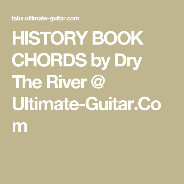 HISTORY BOOK CHORDS by Dry The River @ Ultimate-Guitar.Com | chords ...