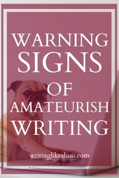 10 Warning Signs of Amateurish Writing & How to Fix Them