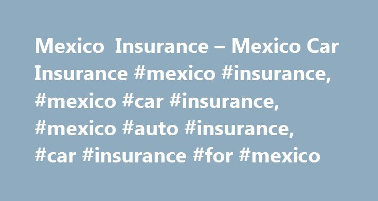 Mexico Insurance Mexico Car Insurance Mexico Insurance - Legal drinking age in mexico