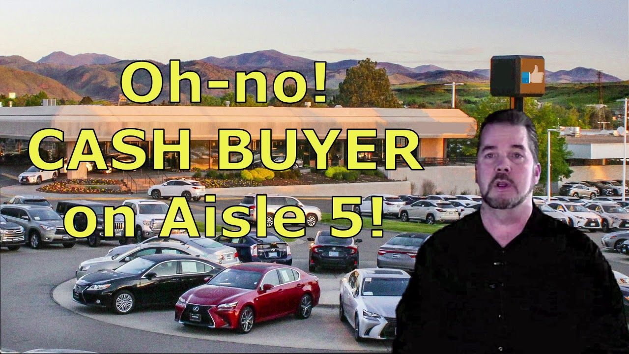 Don T Say I M Paying Cash At Car Dealerships Auto Expert Kevin