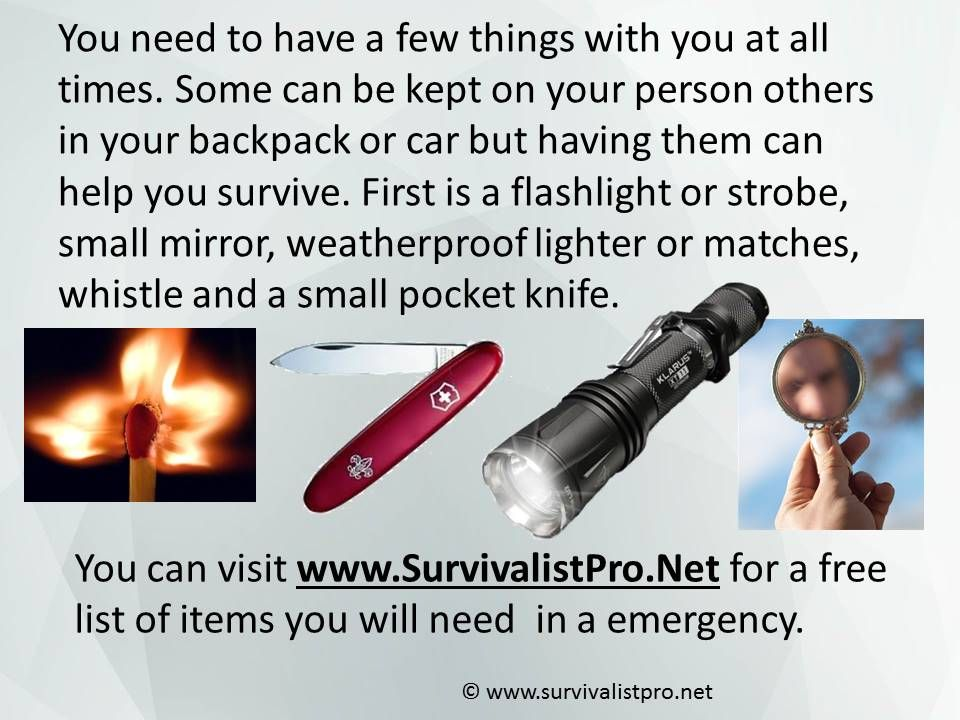 First is a flashlight or strobe, small mirror, weatherproof lighter or matches, whistle and a small pocket knife