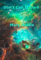 Cover for 'Don't Call It Dark' Great book by Mary Howle can be found at https://www.smashwords.com/books/view/163334#
