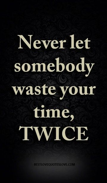 Never Let Somebody Waste Your Time Twice Relationship Frases