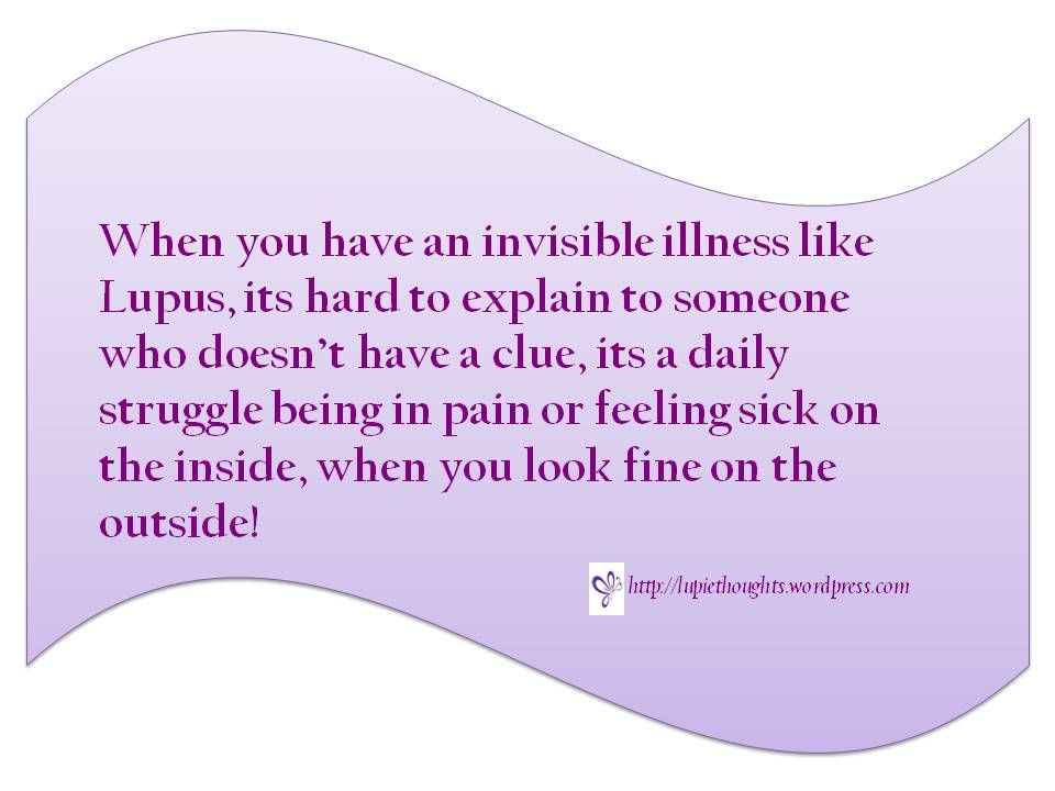 When You Have An Invisible Illness Invisible Illness Lupus