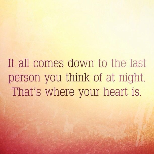 It All Comes Down To The Last Person You Think Sweet Quotes