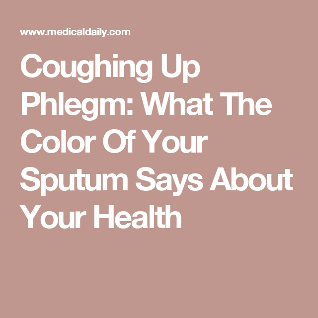 Coughing Up Phlegm: What The Color Of Your Sputum Says About Your