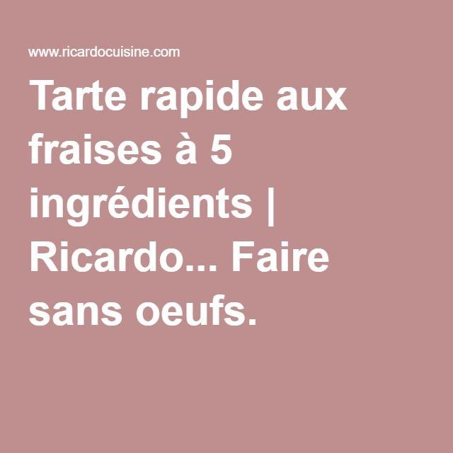 Tarte rapide aux fraises à 5 ingrédients | Ricardo... Faire sans oeufs.