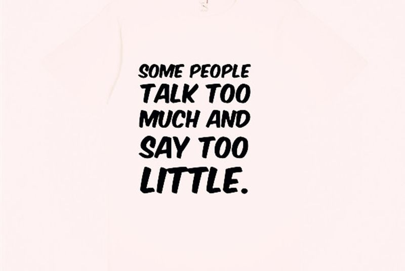 25 Quotes About People Who Talk Too Much Talk Too Much Quotes Talking Quotes People Quotes
