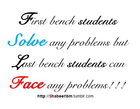 First bench students solve any problems but last bench