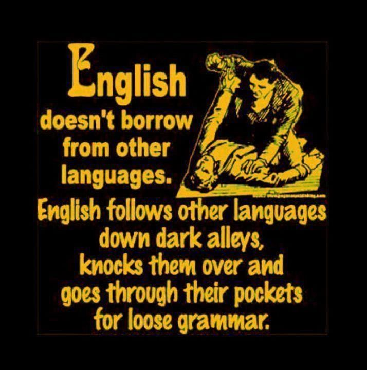 English doesn't borrow from other languages. English follows other languages  down dark alleys, knocks them over and … | Funny puns, Sign language  phrases, Language