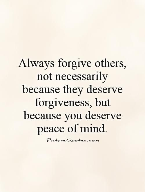 Always Forgive Others Not Necessarily Because They Deserve