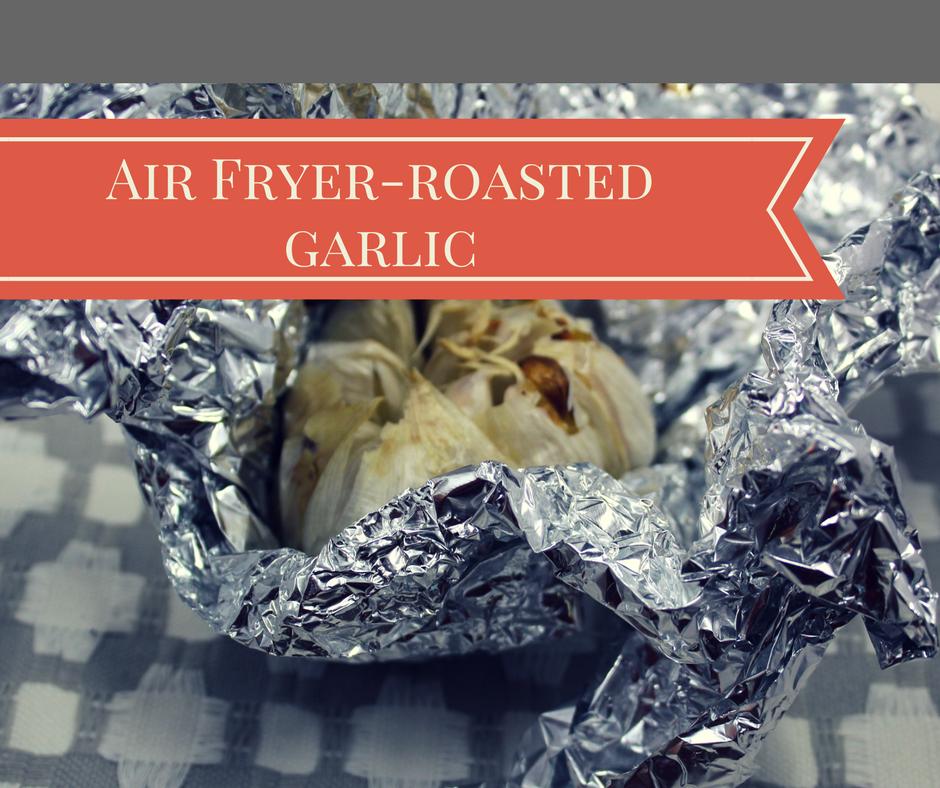 Air FryerRoasted Garlic Recipe Air fry recipes, Air