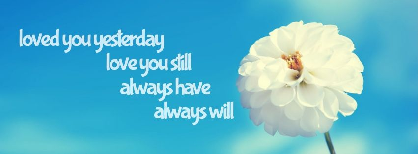 Loved You Yesterday Love You Still Always Have Always Will Facebook