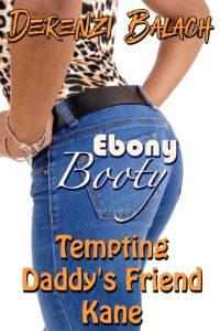 New Release: Tempting Daddy's Friend Kane (Ebony Booty 3) by Derenzi Balach