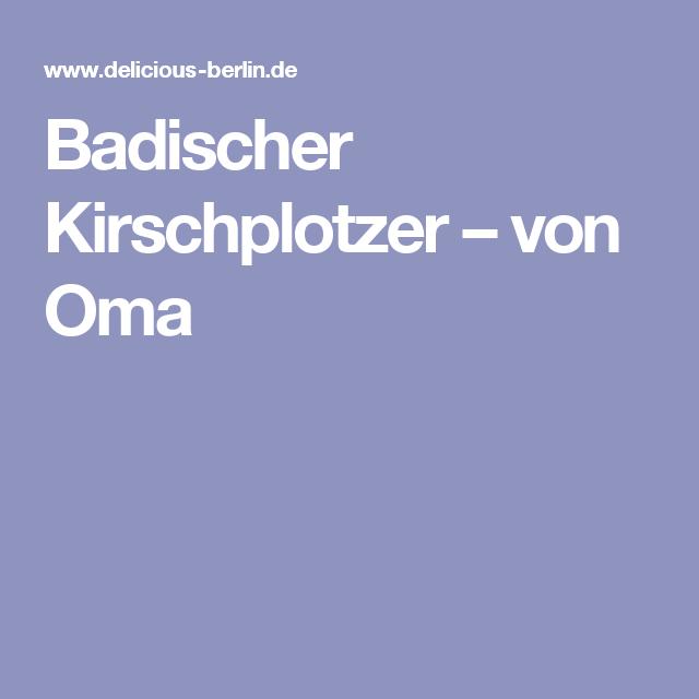 Badischer Kirschplotzer – von Oma