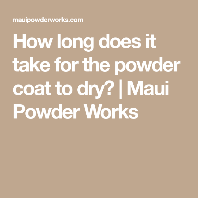 How Long Does It Take For Powder Coat To Dry