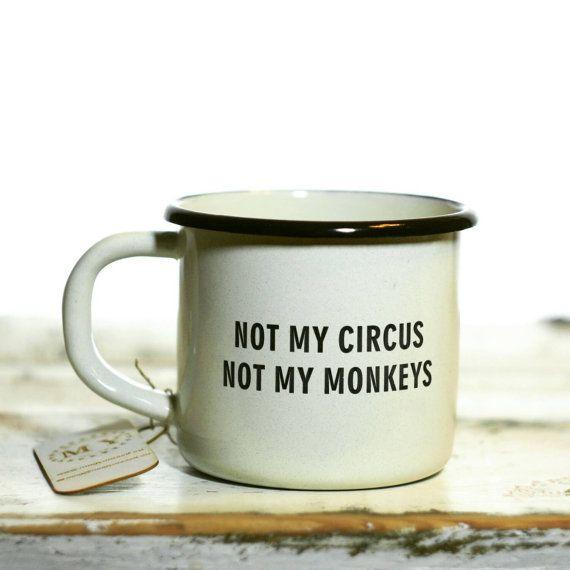 Enamel Coffee Mug with Quote / Not My Circus Not My Monkeys / Engraved Custom Mug Personalized Cup / Funny Mug Gift / Custom Sentence Mug
