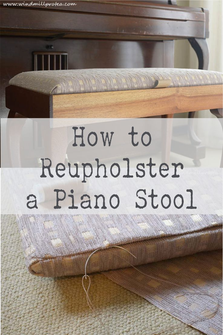 How To Reupholster A Piano Stool The Easy Way Piano Stool Reupholster Piano Bench
