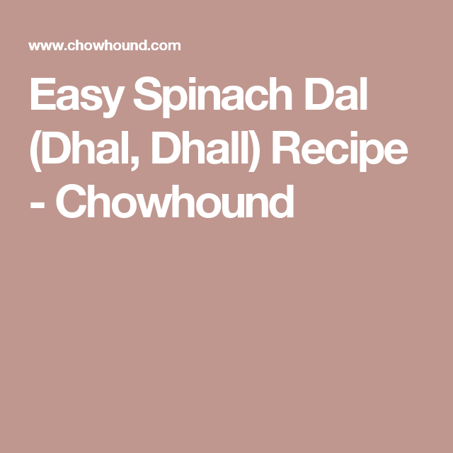 Easy Spinach Dal (Dhal, Dhall) Recipe - Chowhound