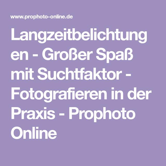 Langzeitbelichtungen - Großer Spaß mit Suchtfaktor - Fotografieren in der Praxis - Prophoto Online
