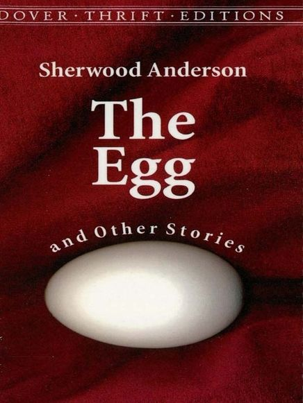 The Egg and Other Stories by Sherwood Anderson  Published two years after the innovative, influential 1919 masterpiece Winesburg, Ohio, this collection of short stories solidified the author's reputation as a major American writer.