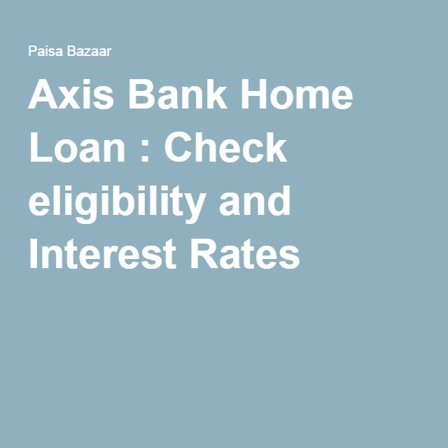 Apply For Home Loan At Axis Bank Online And Get Various Benefits
