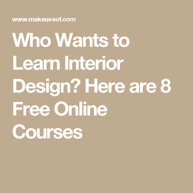 Learning Interior Design who wants to learn interior design? here are 8 free online courses