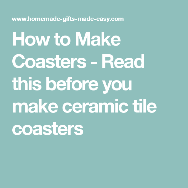 How to Make Coasters - Read this before you make ceramic tile ...